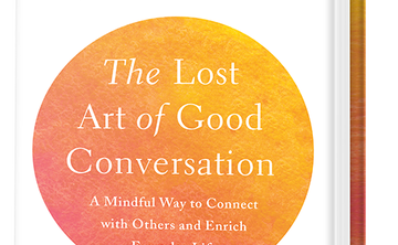 Lost Art of Good Conversation #3: Enriching Our Relationships