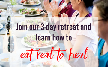3-Day Eat Real to Heal Retreat . SOLD OUT!!! Next retreat June 22nd