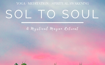 Sol to Soul ~ A Mystical Mayan Retreat