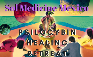 Sol Medicine Mexico:  Psilocybin  Magical Mushroom Retreat