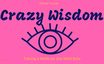 Crazy Wisdom - Taking a Walk on the Wild Side : An Online Course
