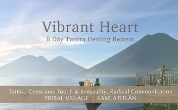 Vibrant Heart 6 Day Tantra Healing Retreat