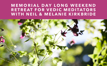 Memorial Day Long Weekend Vedic Meditation Retreat May 24-27