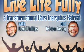 Living Life Fully: A Core Energetics Retreat