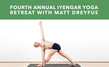 Fourth Annual Iyengar Yoga Retreat with Matt Dreyfus