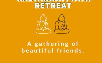 Kalyāṇa-mittatā Retreat: A Gathering of Beautiful Friends