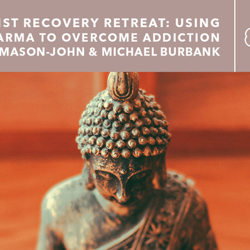 Buddhist Recovery Retreat: Using the Dharma to Overcome Addiction