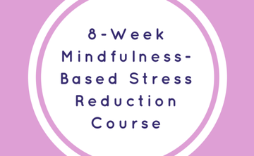 Mindfulness-Based Stress Reduction 8 Week Course (MBSR)
