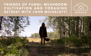 Friends of Fungi: A Hiking, Foraging, & Mushroom Cultivation Retreat