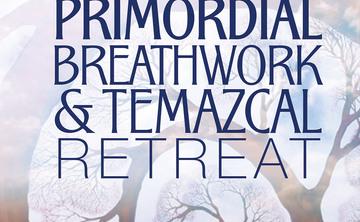 Tepoztlán, Mexico: Primordial Breathwork & Temazcal Retreat