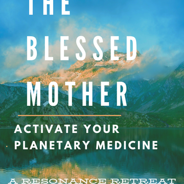 THE BLESSED MOTHER - A RESONANCE RETREAT