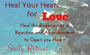 """Heal Your Heart for Love"" Heal the Experiences of Rejection and Abandonment to Open Your Heart~Open to All"