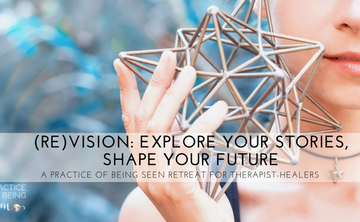 (Re)Vision:  Explore Your Stories, Shape Your Future: A Practice of Being Seen for Therapist-Healers
