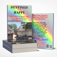 Memory Kate Chambati - Destined To Be Happy: Find Your Purpose And You Will Find Your Rainbow