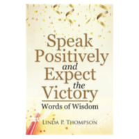 Linda Thompson - Speak Positively and Expect the Victory