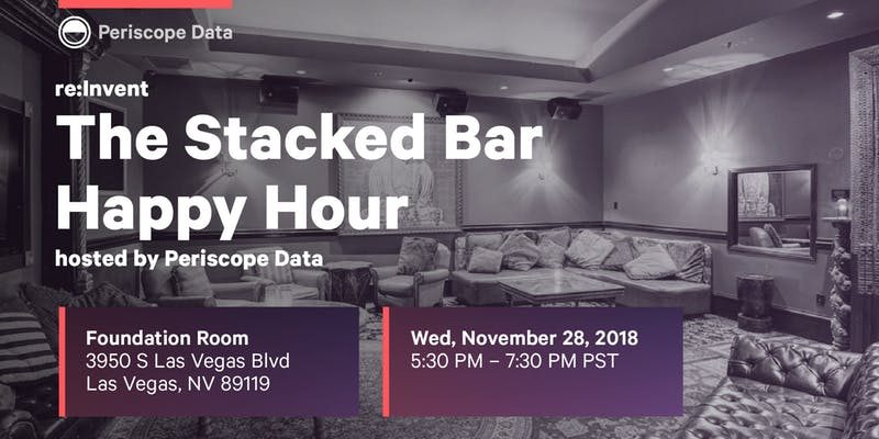 The Stacked Bar Happy Hour - Hosted by Periscope Data 【 Wednesday