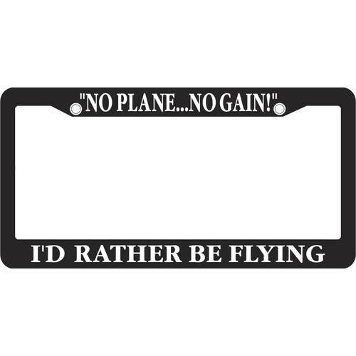 I'd Rather Be Flying - No Plane... No Gain! License Frame