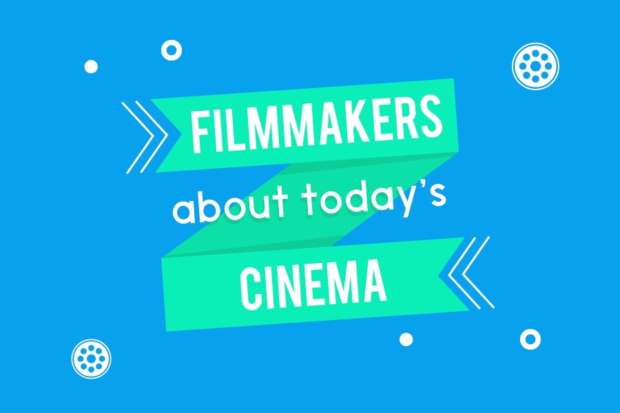 Filmmakers About Today's Cinema