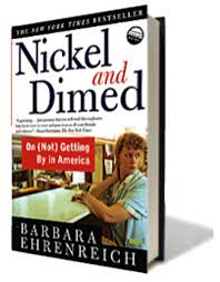 what life is like to be poor and homeless in nickel and dimed by barbara ehrenreich (this comes from barbara ehrenreich's book, 'nickel and dimed')  are 'working poor'  that the poor are lazy and unmotivated homeless culture and.