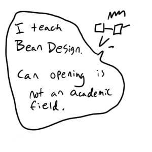 I teach Bean Design. Can opening is not an academic field