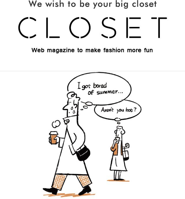 We wish to be your big closet CLOSET WEB magazine for enjoying fashion