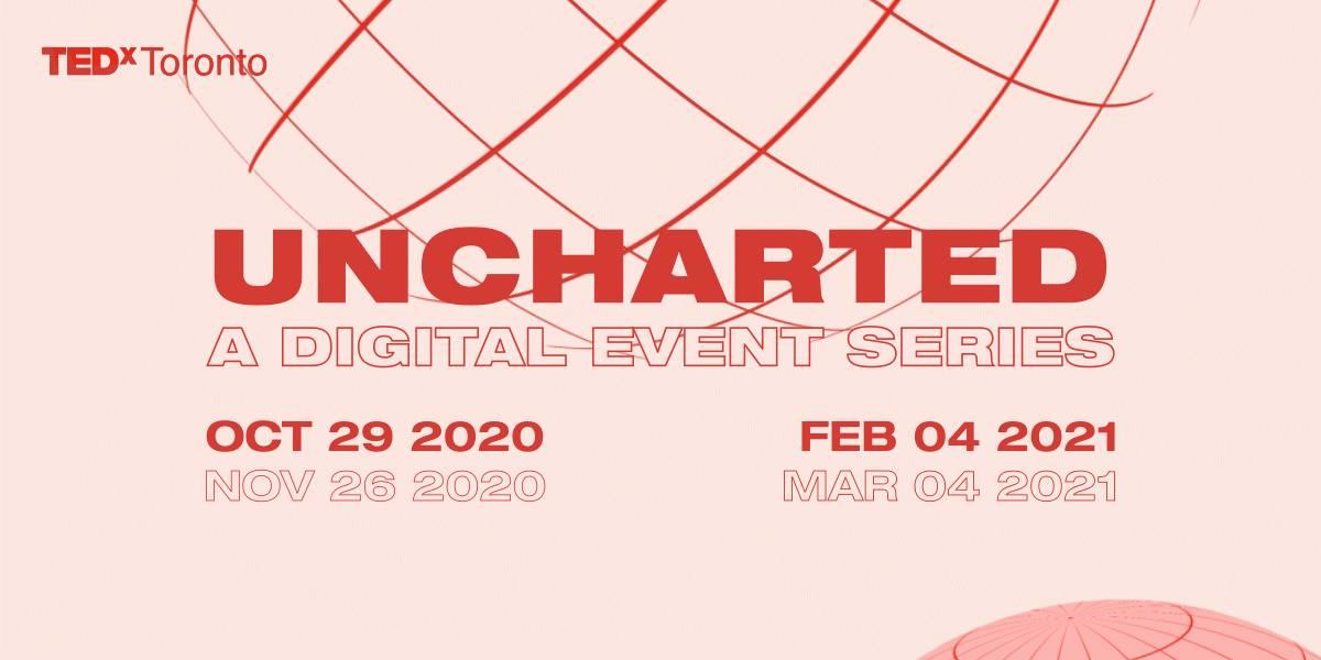 UNCHARTED: TEDxToronto Digital Event Series