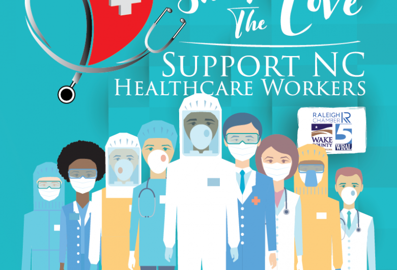 Images of masked healthcare workers with the motto, 'Share the Love: Support Healthcare Workers' and the logos of sponsors Wake County, WRAL and the Raleigh Chamber