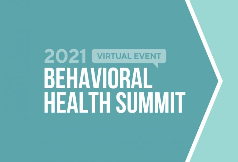2021 Behavioral Health Summit, March 24-26, noon-2 p.m.