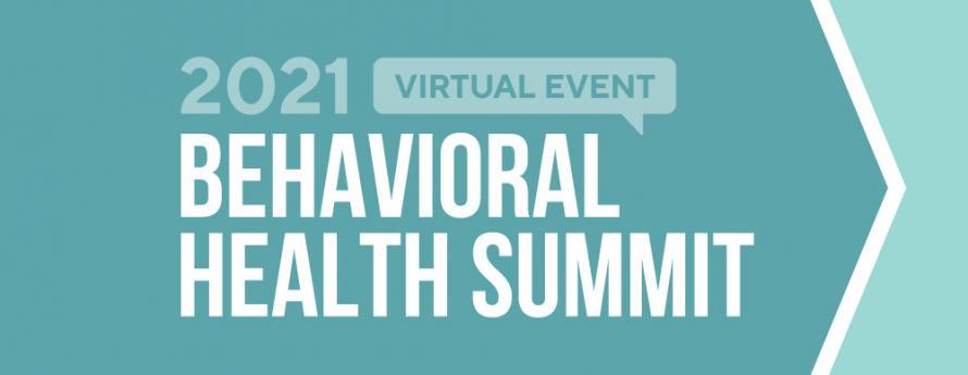 2021 Behavioral Health Summit, March 24-26, noon-2 p.m.