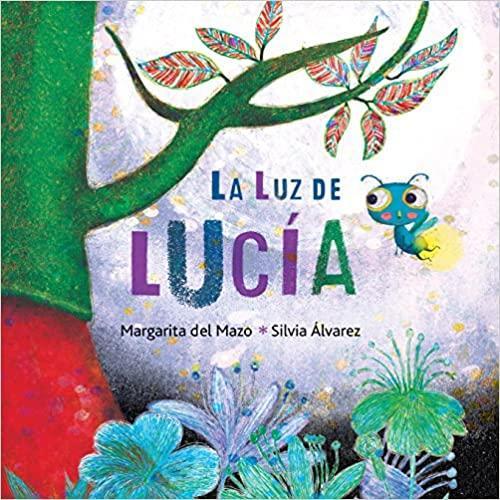 Photo of the cover of the book La Luz de Lucia written by Margarita del Mazo and illustrated by Silvia Alvarez