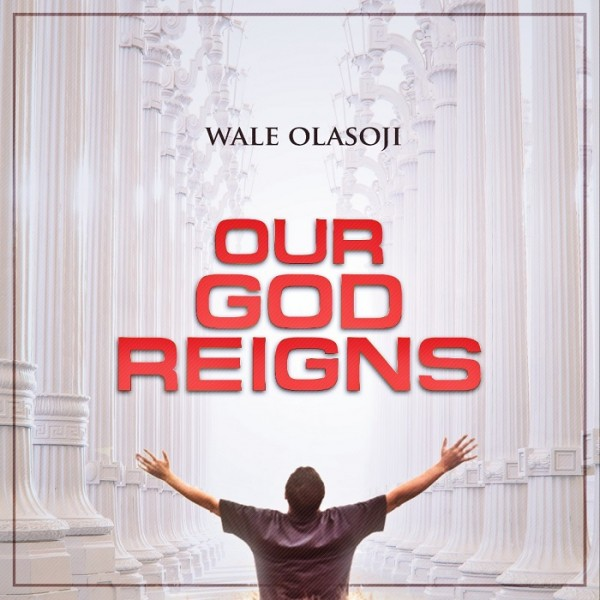 Our God reigns - Wale Olasoji