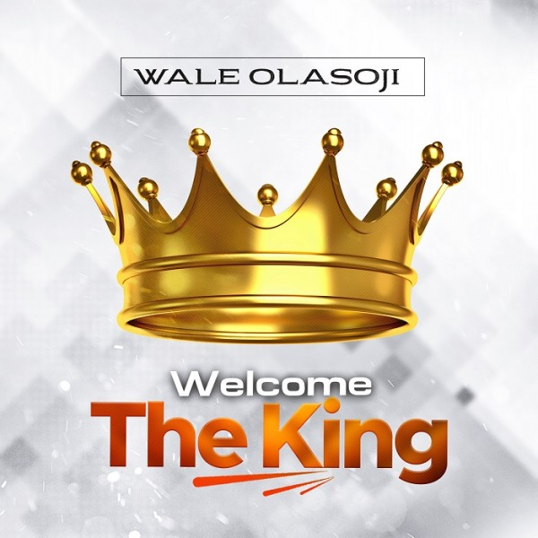 Welcome The King - Wale Olasoji