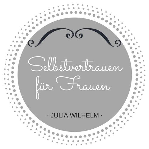 Selbstvertrauen für Frauen - Julia Wilhelm -