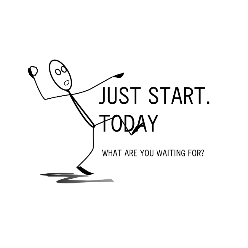 Just Start Today