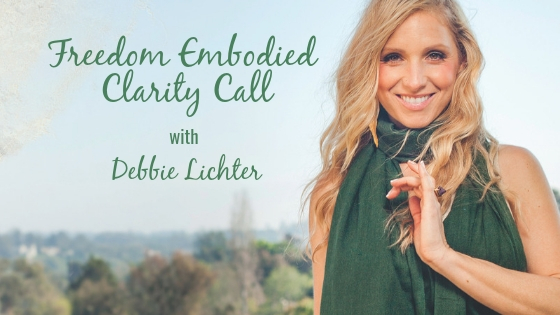 Schedule your complimentary 15 min 1:1 Freedom Embodied Clarity Call with Debbie Lichter (a $200 value gift!)