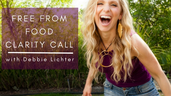 Schedule your complimentary 15 min 1:1 Free From Food Clarity Call with Debbie Lichter (a $200 value gift!)