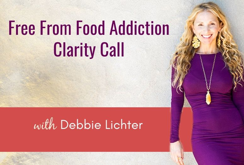 Schedule Your Complimentary 1:1 15 Min. Free From Food Addiction Clarity Call with Debbie Lichter (A $200 Value Gift)