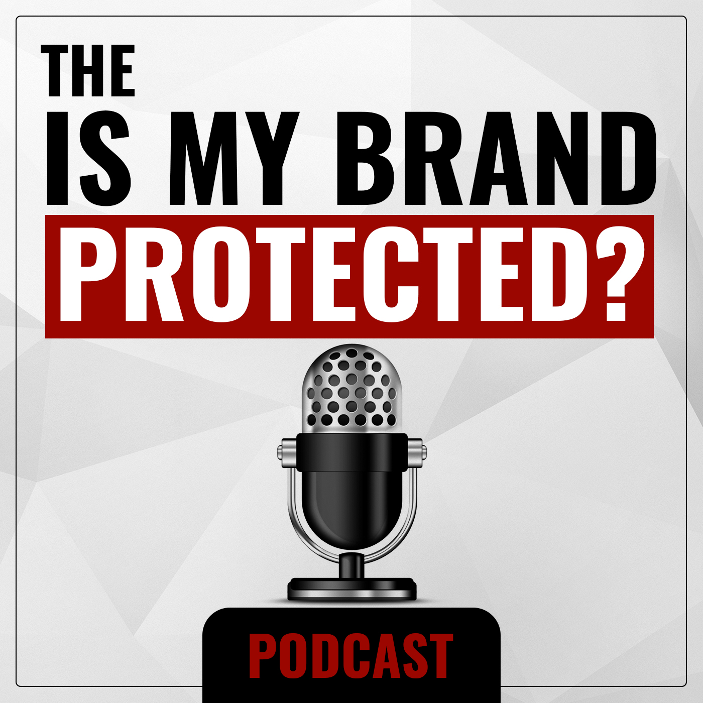 Be a Guest on the IS MY BRAND PROTECTED? Podcast